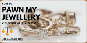 pawn my jewellery with pawnbrokers in london