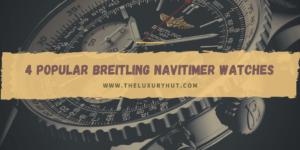 4 popular breitling navitimer watches