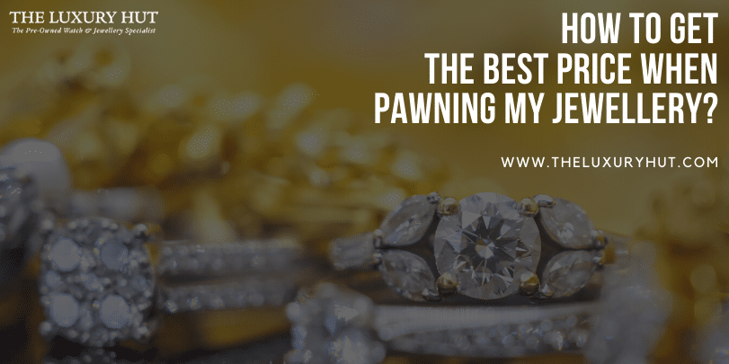 how to get the best price when pawning my jewellery