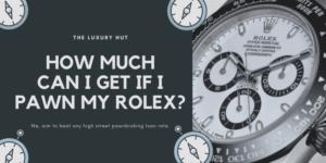 pawn my rolex watch luxuryhut