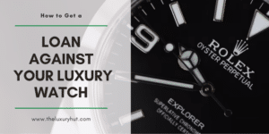 loan against your luxury watch