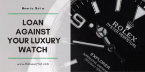 loan against your luxury watch